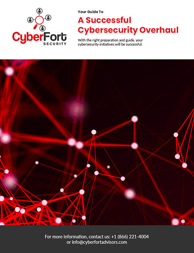 Your Guide To A Successful Cybersecurity Overhaul by CyberFort Advisors